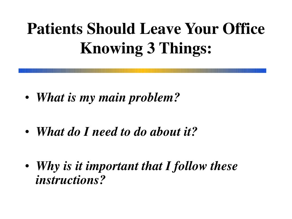 Patients Should Leave Your Office Knowing 3 Things: