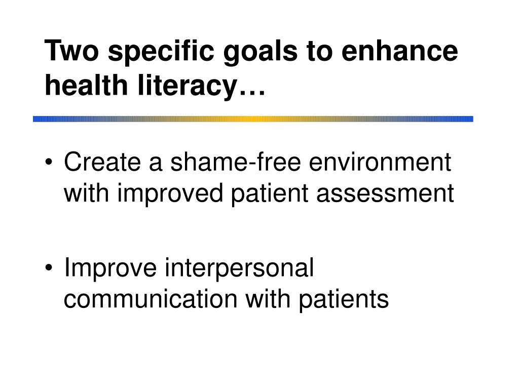 Two specific goals to enhance health literacy…