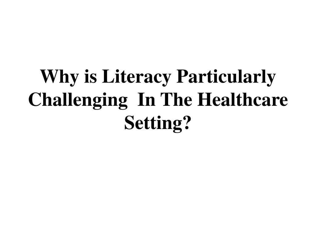 Why is Literacy Particularly Challenging  In The Healthcare Setting?