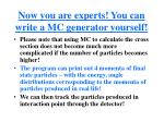 now you are experts you can write a mc generator yourself