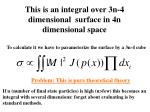 this is an integral over 3n 4 dimensional surface in 4n dimensional space