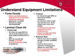 understand equipment limitations