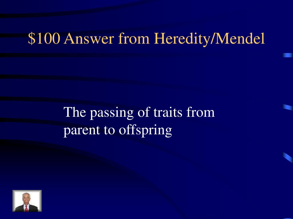 $100 Answer from Heredity/Mendel