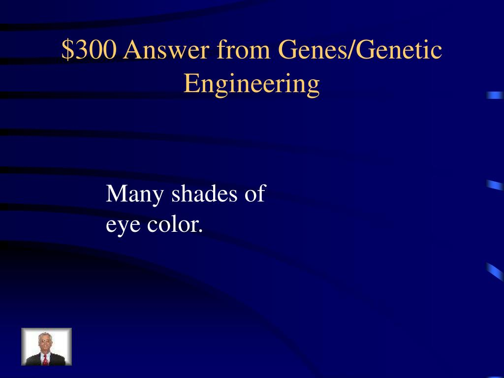 $300 Answer from Genes/Genetic Engineering