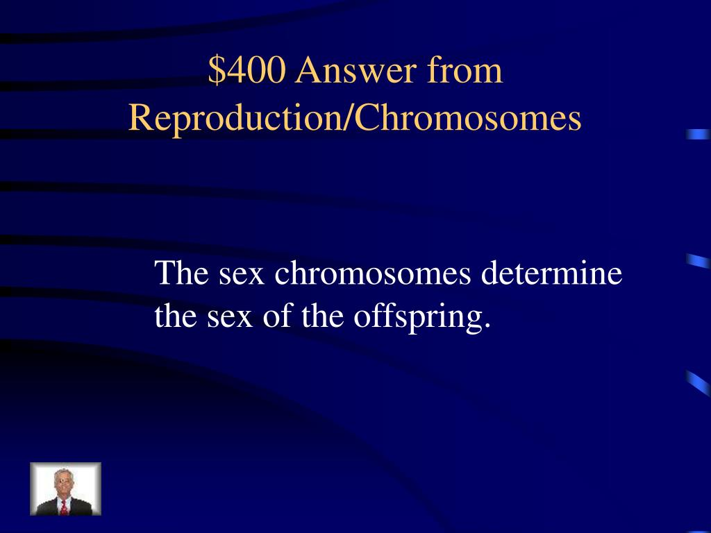 $400 Answer from Reproduction/Chromosomes