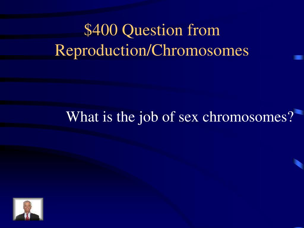 $400 Question from Reproduction/Chromosomes