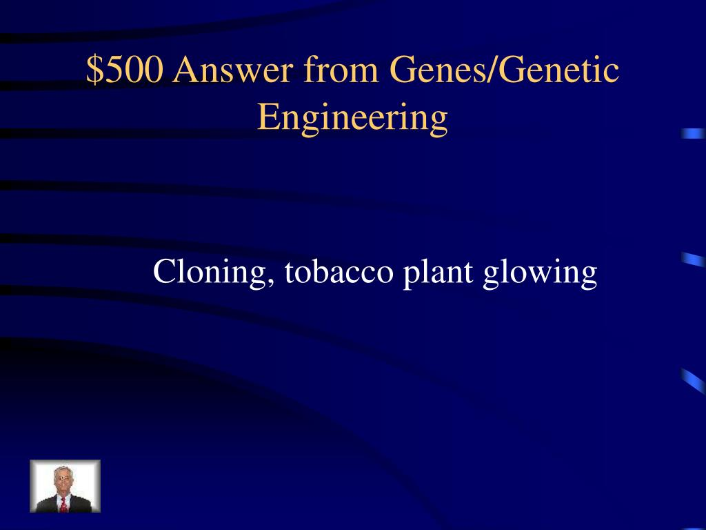 $500 Answer from Genes/Genetic Engineering