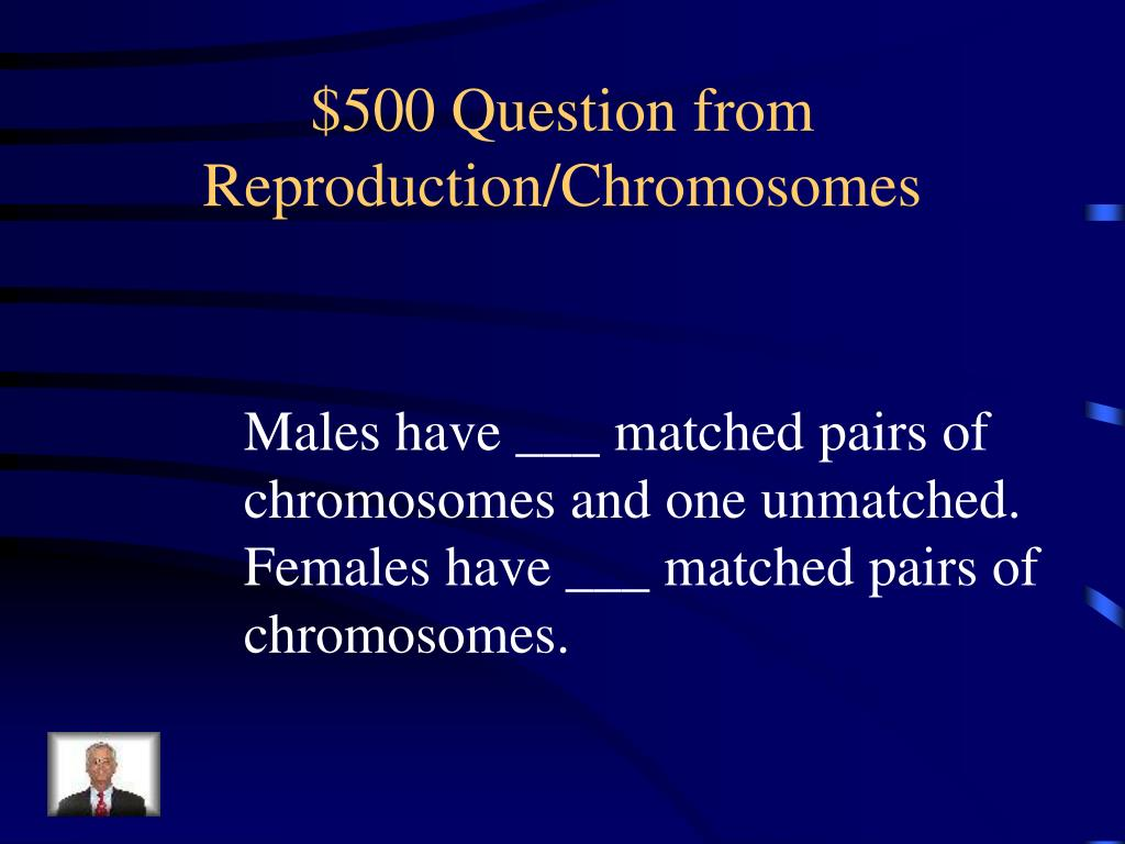 $500 Question from Reproduction/Chromosomes