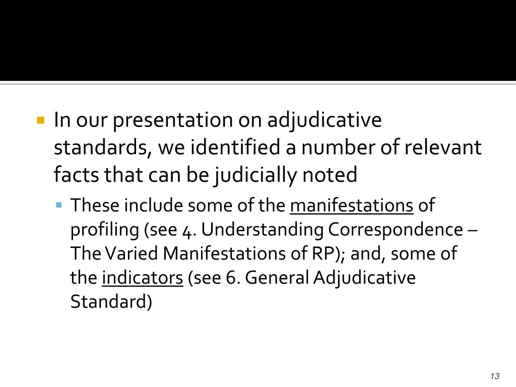 In our presentation on adjudicative standards, we identified a number of relevant facts that can be judicially noted