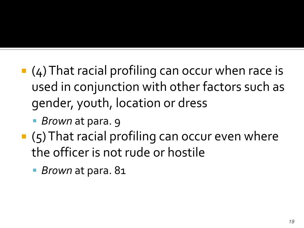 (4) That racial profiling can occur when race is used in conjunction with other factors such as gender, youth, location or dress