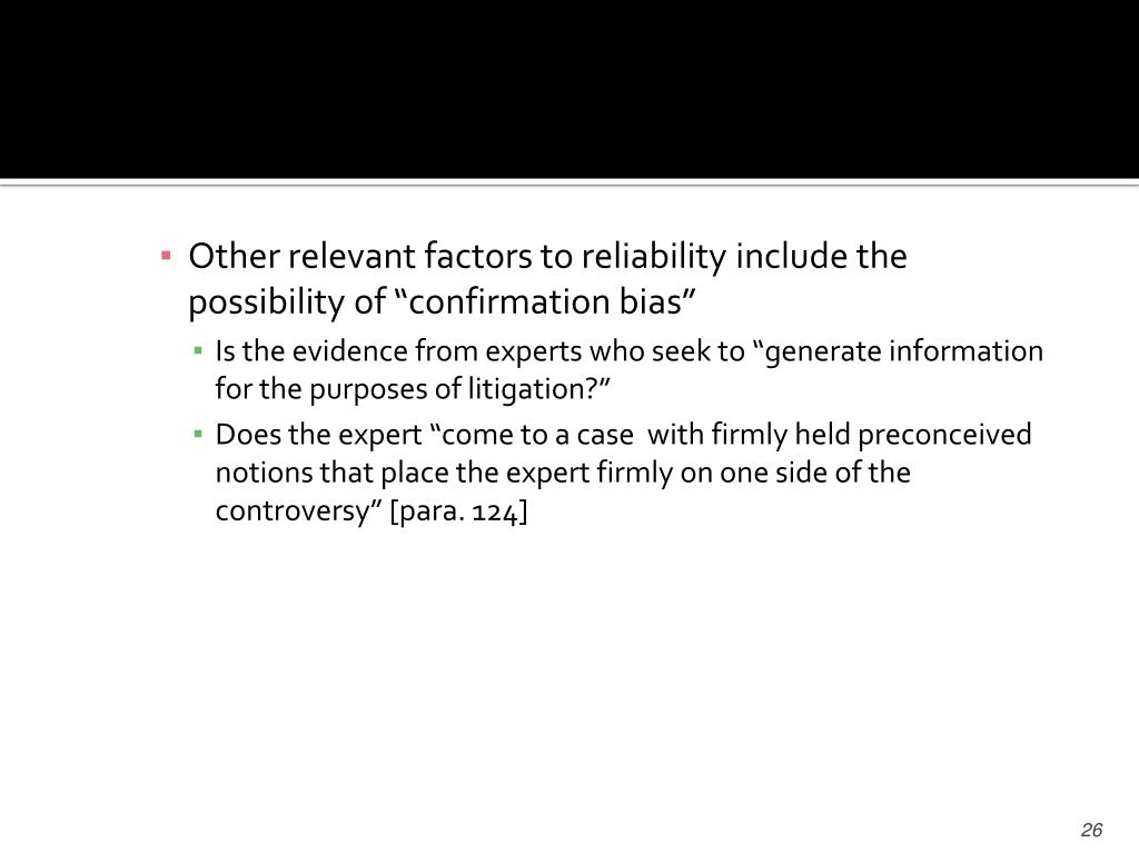 "Other relevant factors to reliability include the possibility of ""confirmation bias"""