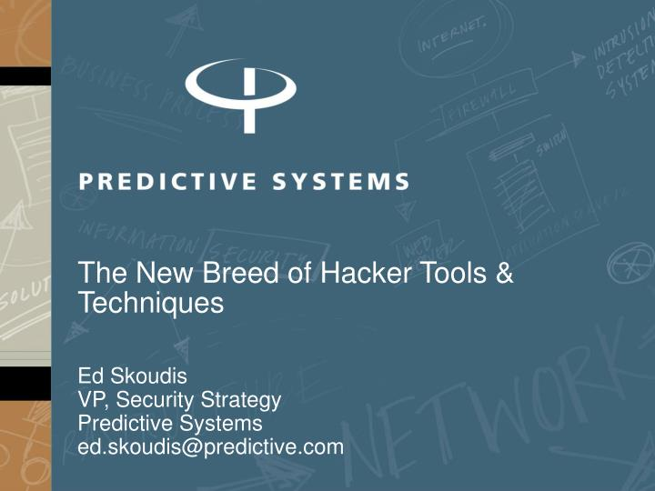 The new breed of hacker tools techniques