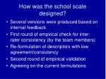 how was the school scale designed