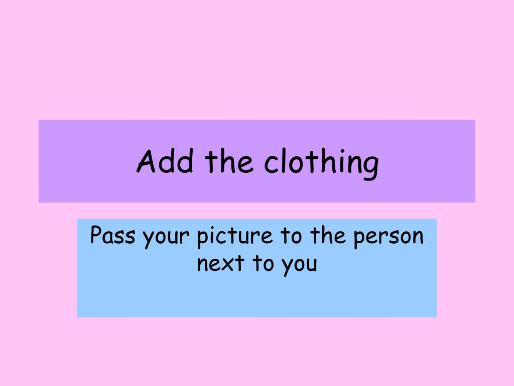 Add the clothing
