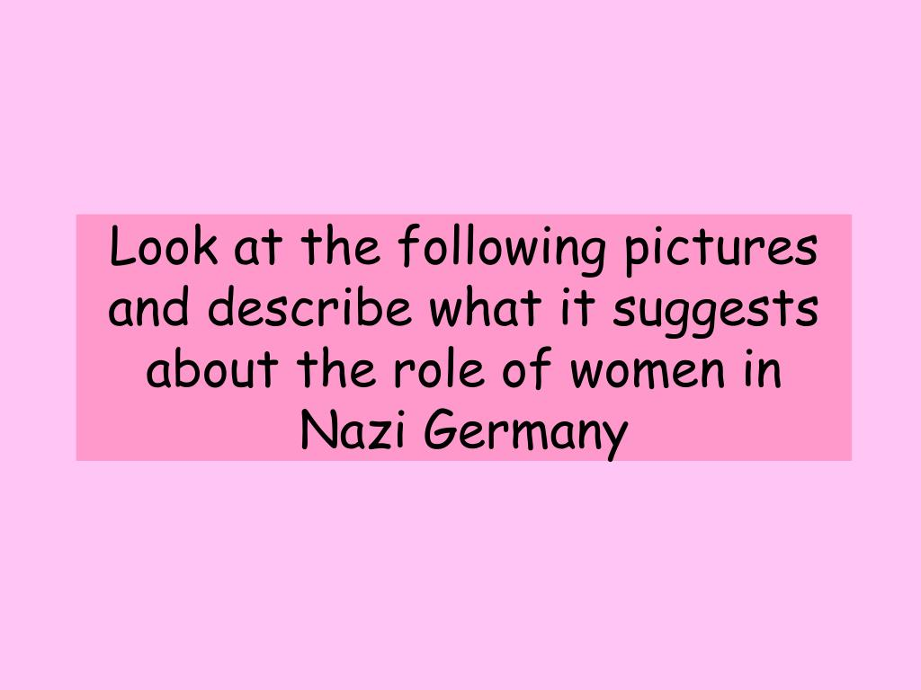 Look at the following pictures and describe what it suggests about the role of women in Nazi Germany
