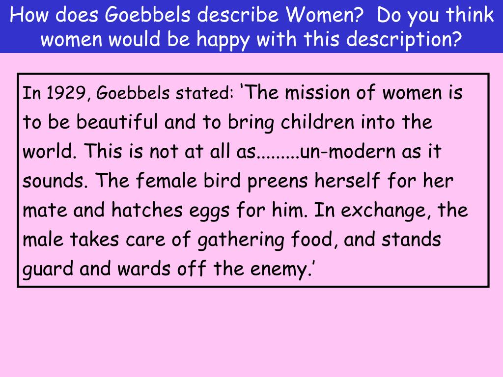 How does Goebbels describe Women?  Do you think women would be happy with this description?