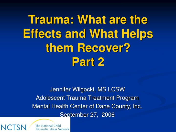 trauma what are the effects and what helps them recover part 2 n.