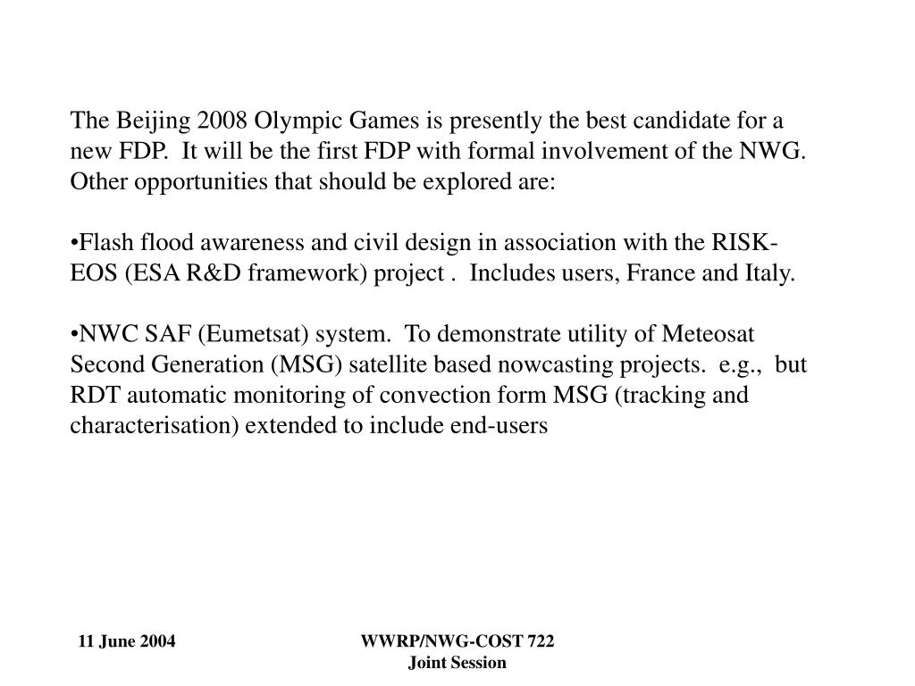 The Beijing 2008 Olympic Games is presently the best candidate for a new FDP.  It will be the first FDP with formal involvement of the NWG.  Other opportunities that should be explored are: