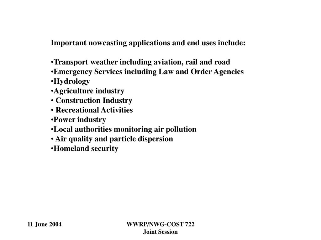 Important nowcasting applications and end uses include: