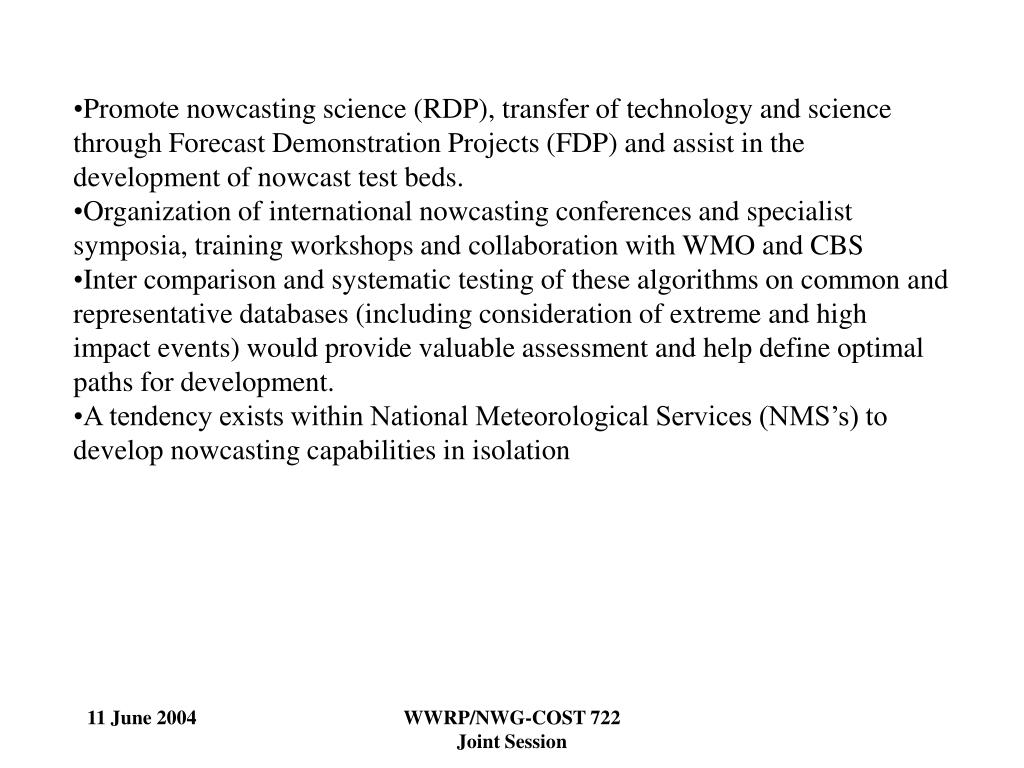 Promote nowcasting science (RDP), transfer of technology and science through Forecast Demonstration Projects (FDP) and assist in the development of nowcast test beds.