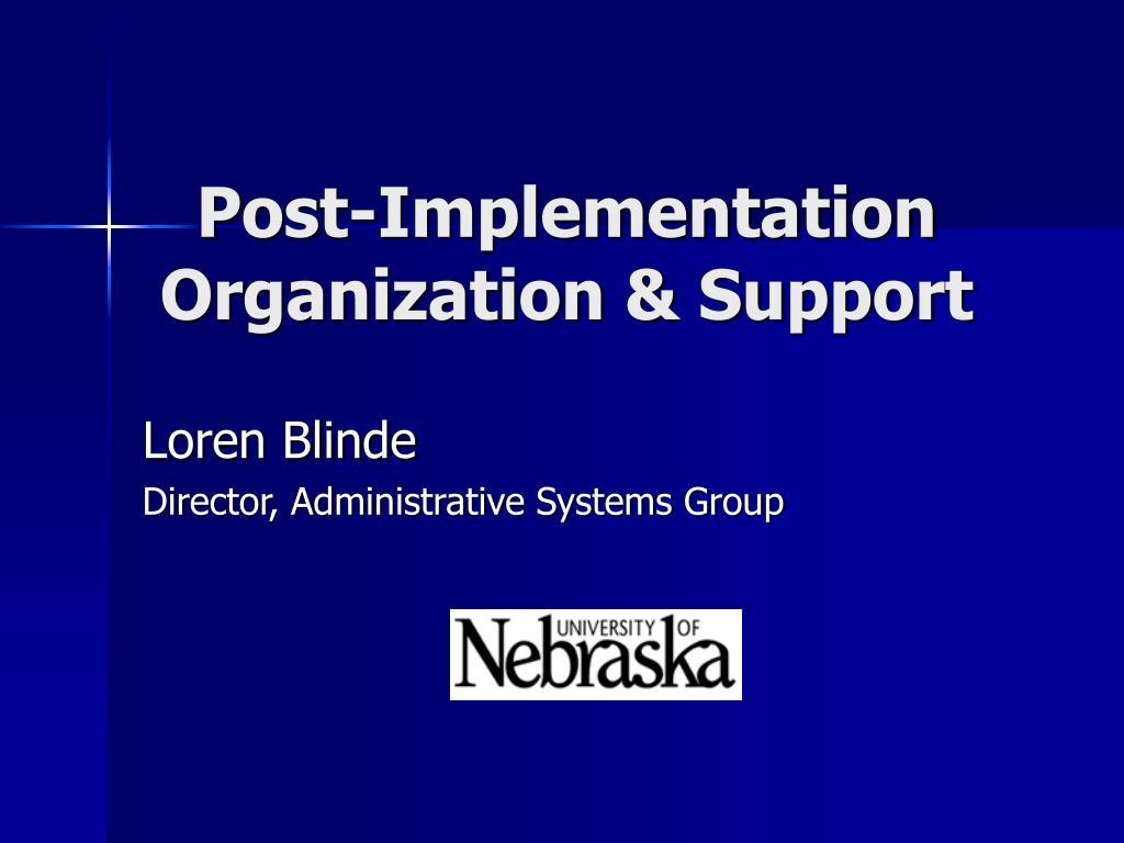 Post-Implementation Organization & Support