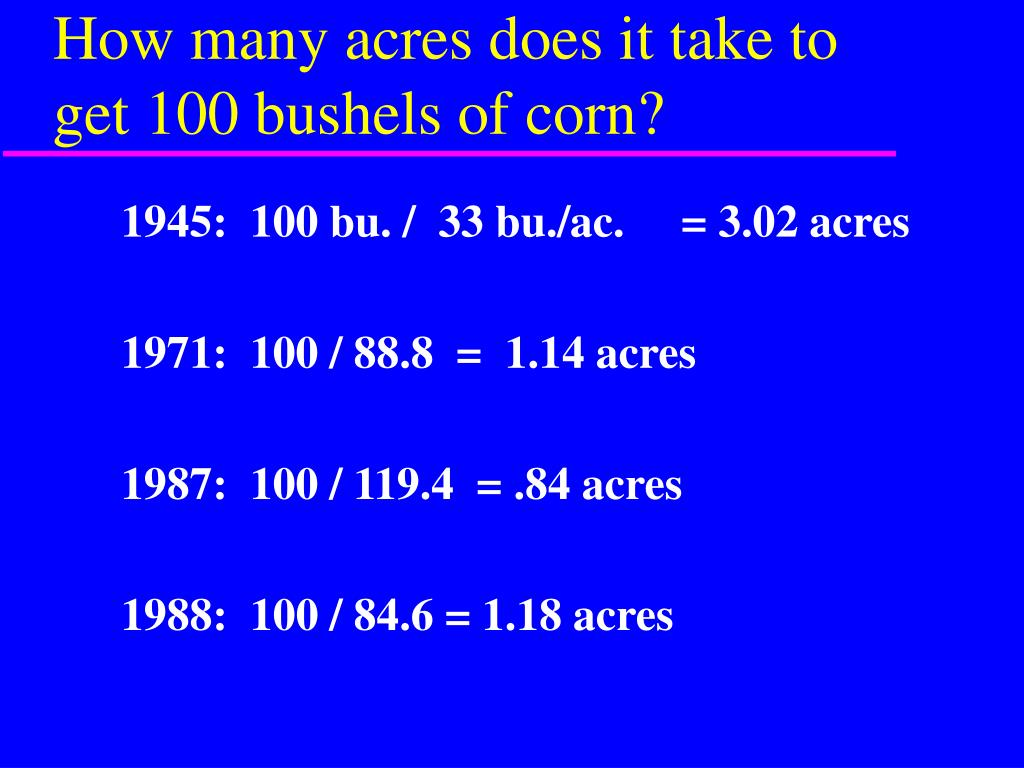 How many acres does it take to get 100 bushels of corn?