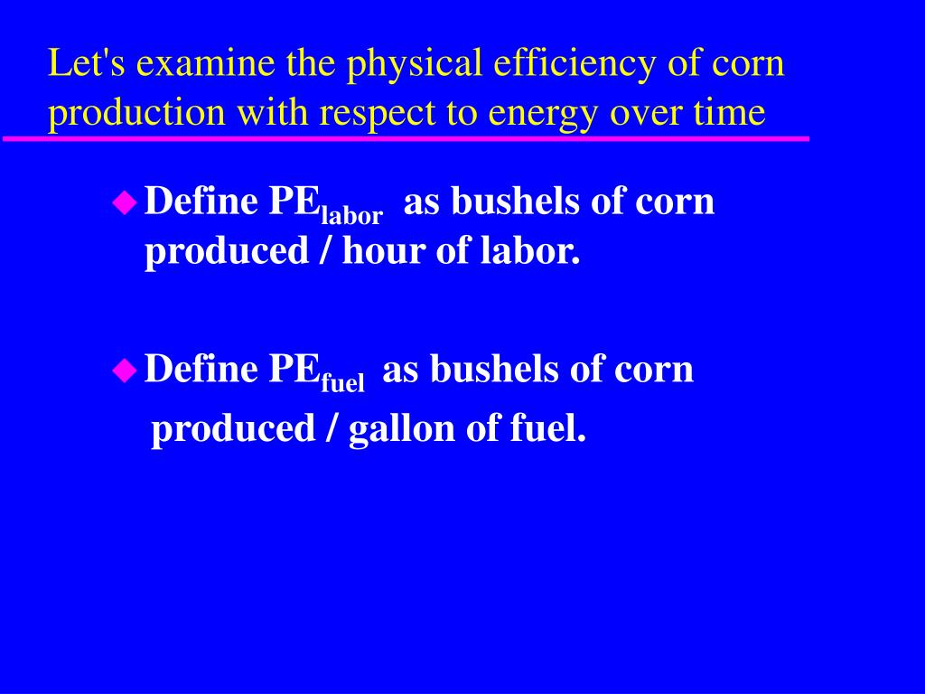 Let's examine the physical efficiency of corn production with respect to energy over time