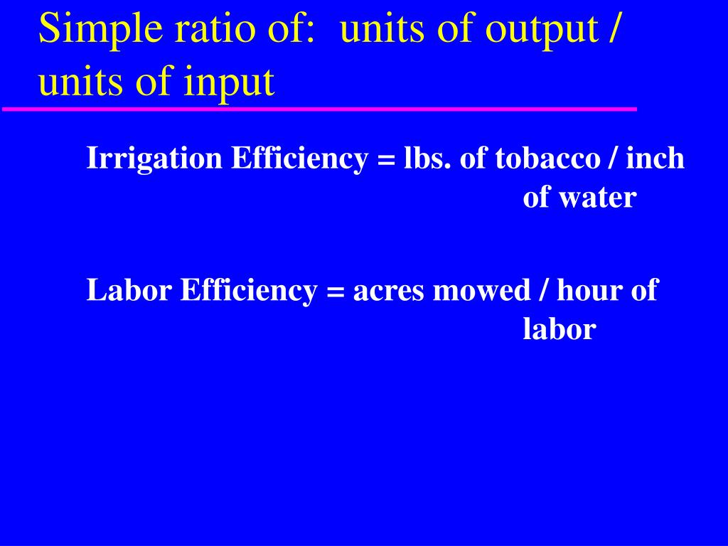 Simple ratio of:  units of output / units of input