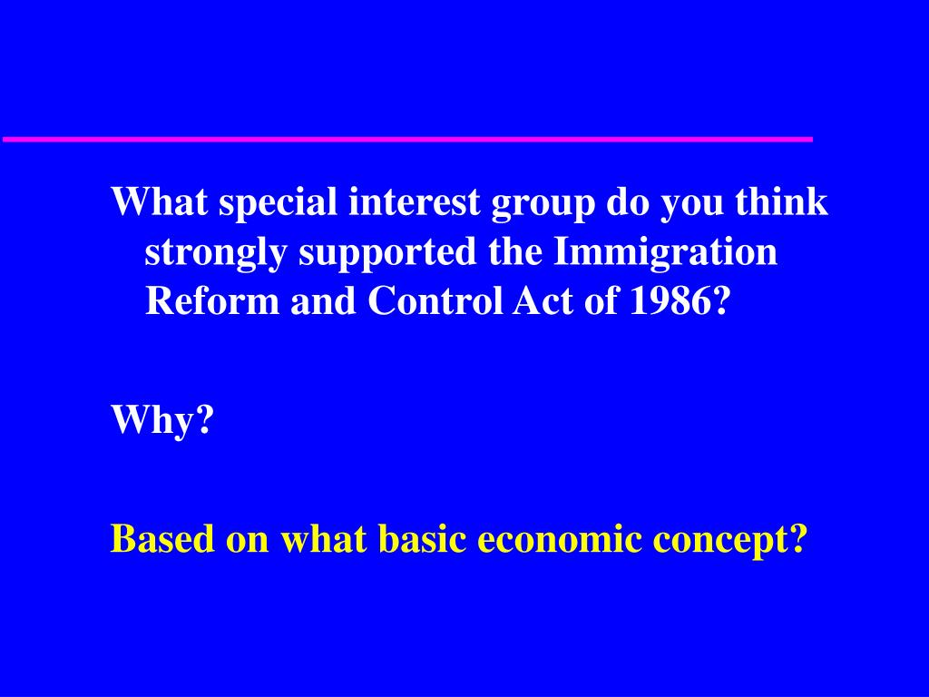 What special interest group do you think strongly supported the Immigration Reform and Control Act of 1986?