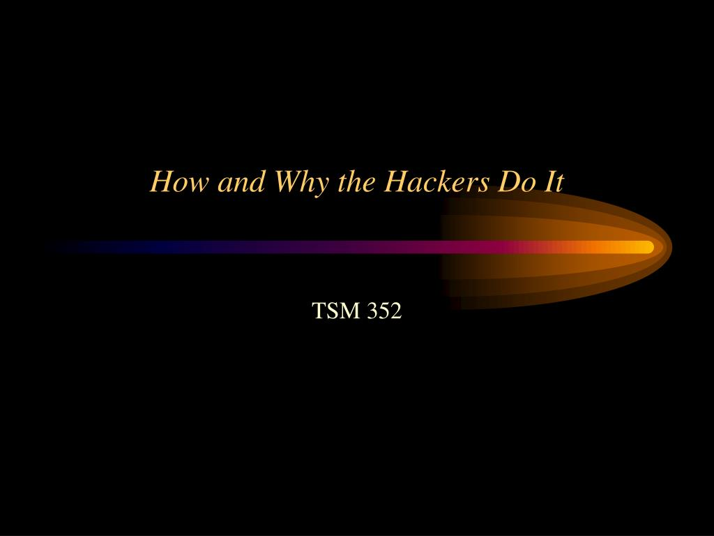 how and why the hackers do it l.