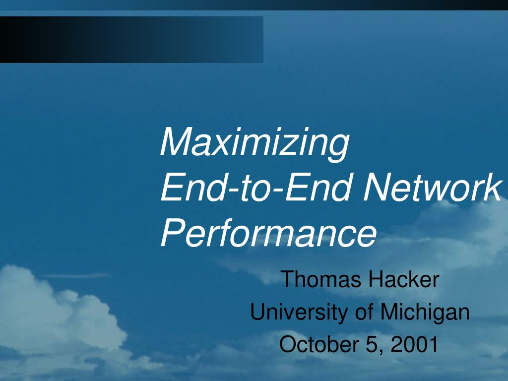 maximizing end to end network performance l.