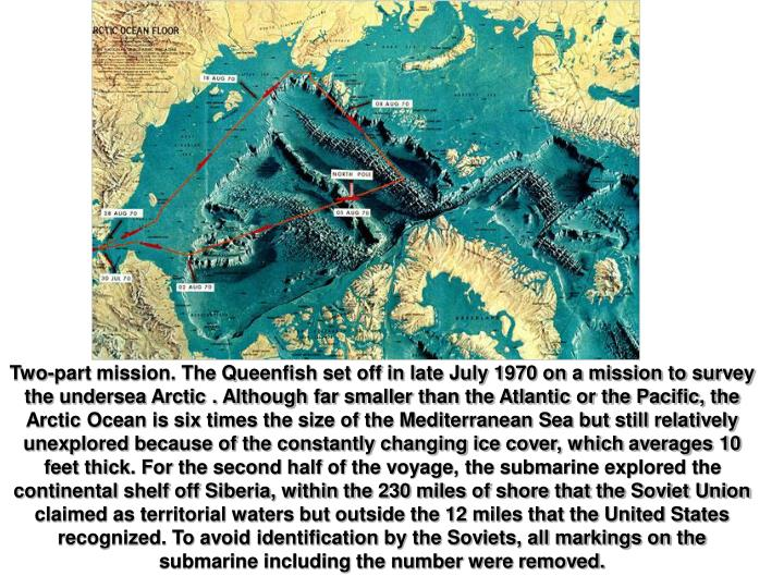 Two-part mission. The Queenfish set off in late July 1970 on a mission to survey the undersea Arctic...
