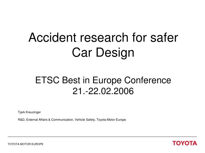 Accident research for safer car design etsc best in europe conference 21 22 02 2006