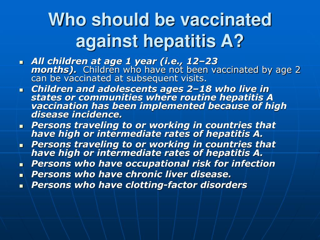 Who should be vaccinated against hepatitis A?