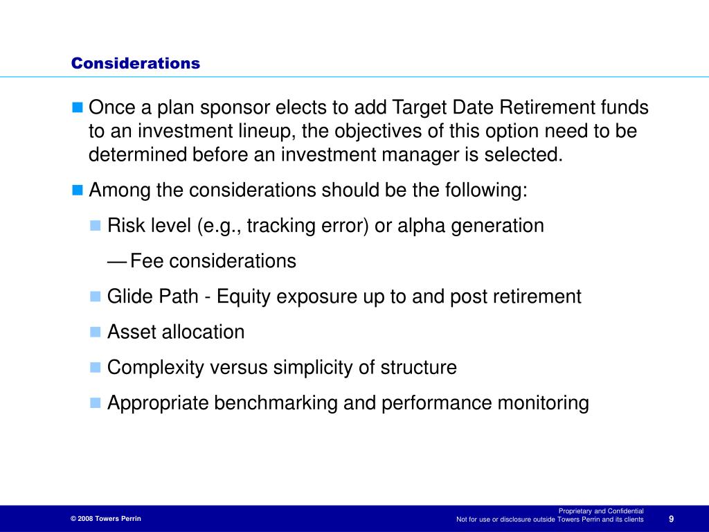 Once a plan sponsor elects to add Target Date Retirement funds to an investment lineup, the objectives of this option need to be determined before an investment manager is selected.