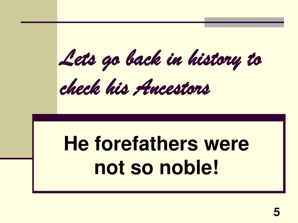 Lets go back in history to check his Ancestors