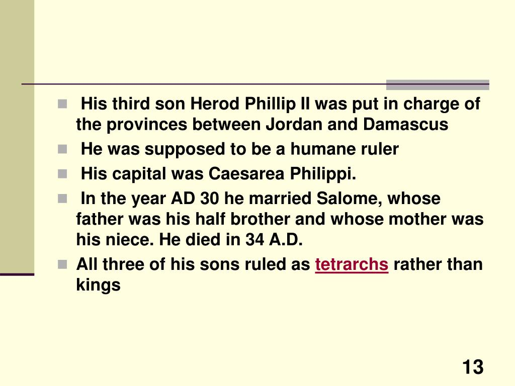 His third son Herod Phillip II was put in charge of the provinces between Jordan and Damascus