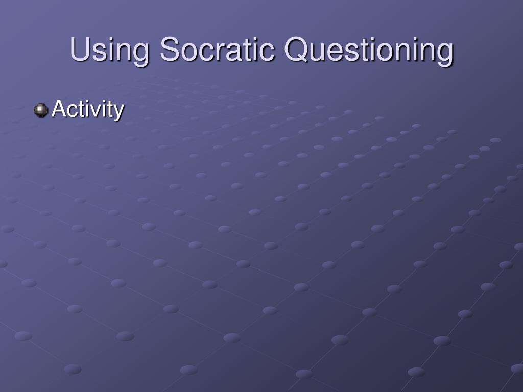 Using Socratic Questioning