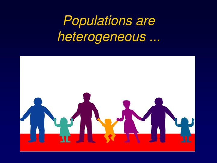 Populations are heterogeneous