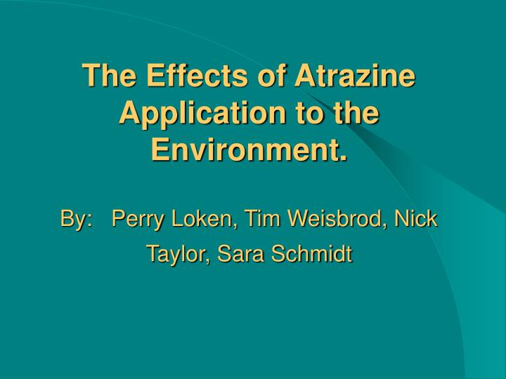 The Effects of Atrazine Application to the Environment.