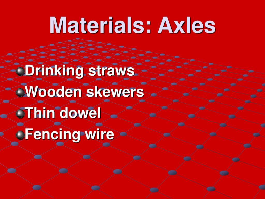 Materials: Axles