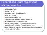 federal and state regulations also require this