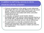 in addition to staff hiring services to clients should be culturally competent