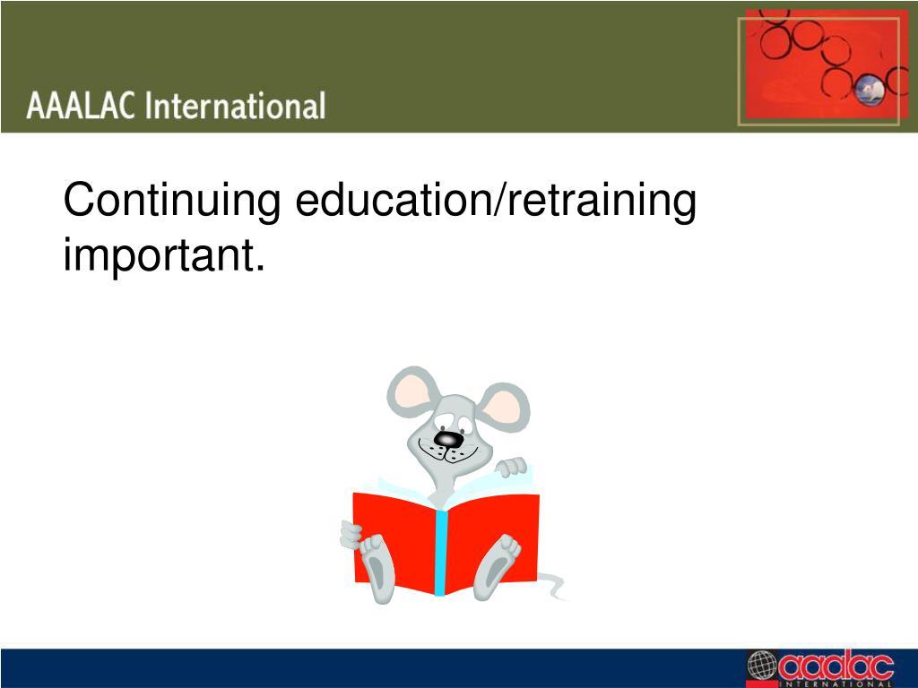 Continuing education/retraining important.
