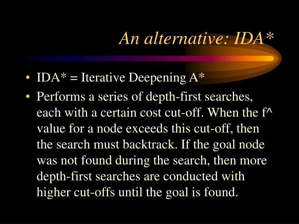 An alternative: IDA*