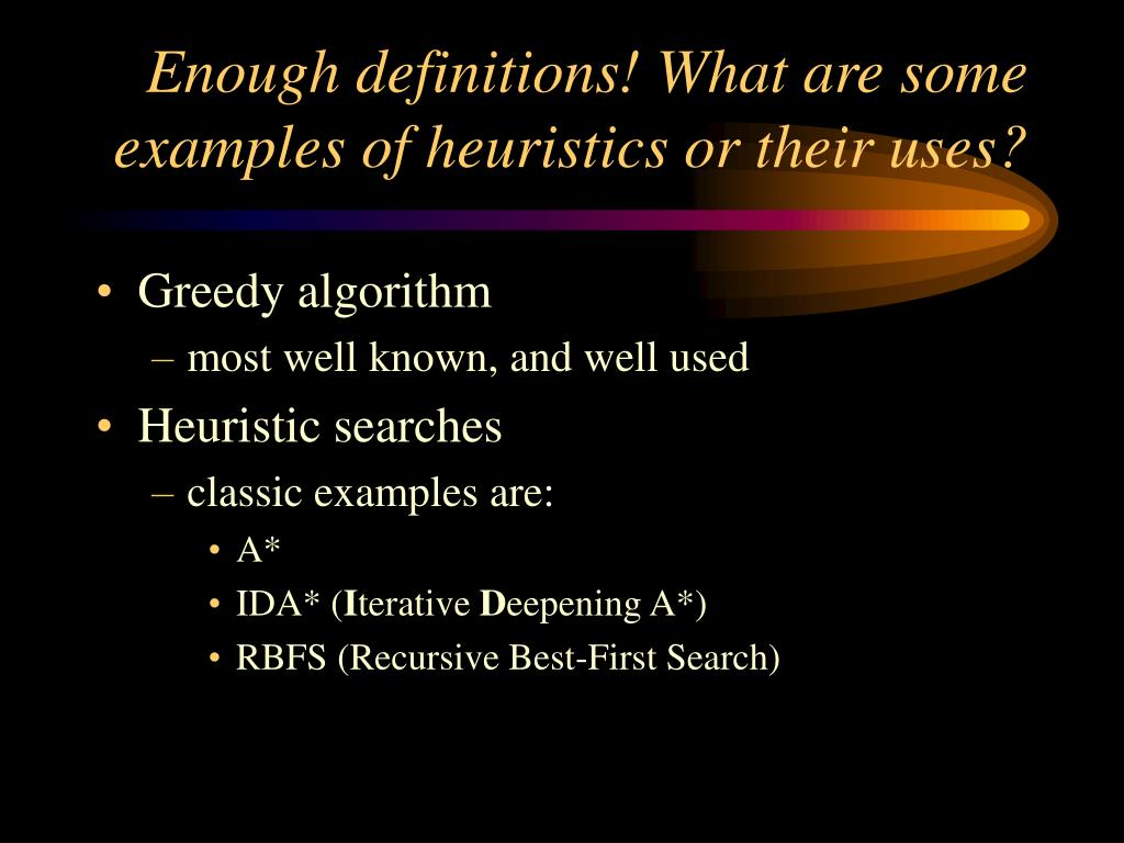 Enough definitions! What are some examples of heuristics or their uses?