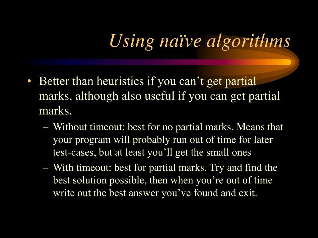 Using naïve algorithms