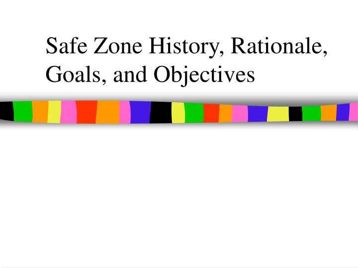 Safe zone history rationale goals and objectives