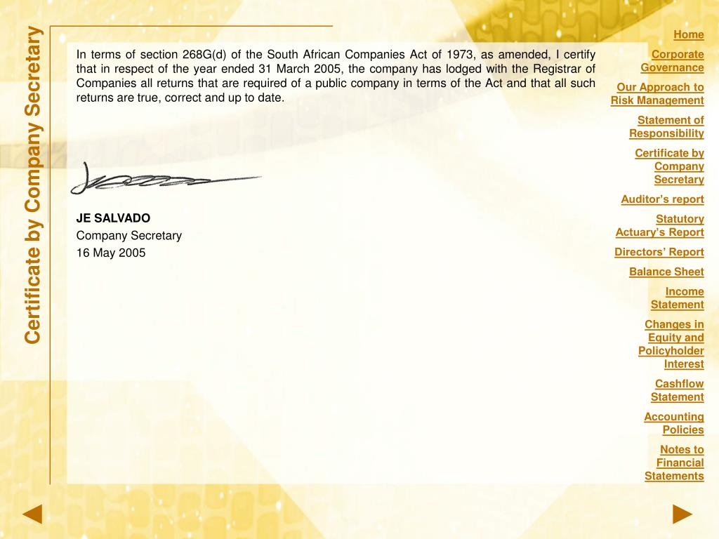 In terms of section 268G(d) of the South African Companies Act of 1973, as amended, I certify that in respect of the year ended 31 March 2005, the company has lodged with the Registrar of Companies all returns that are required of a public company in terms of the Act and that all such returns are true, correct and up to date.