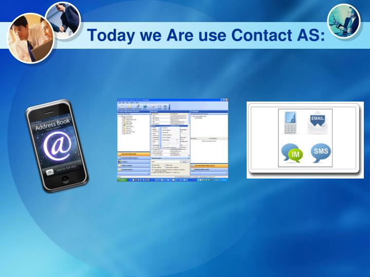 Today we are use contact as